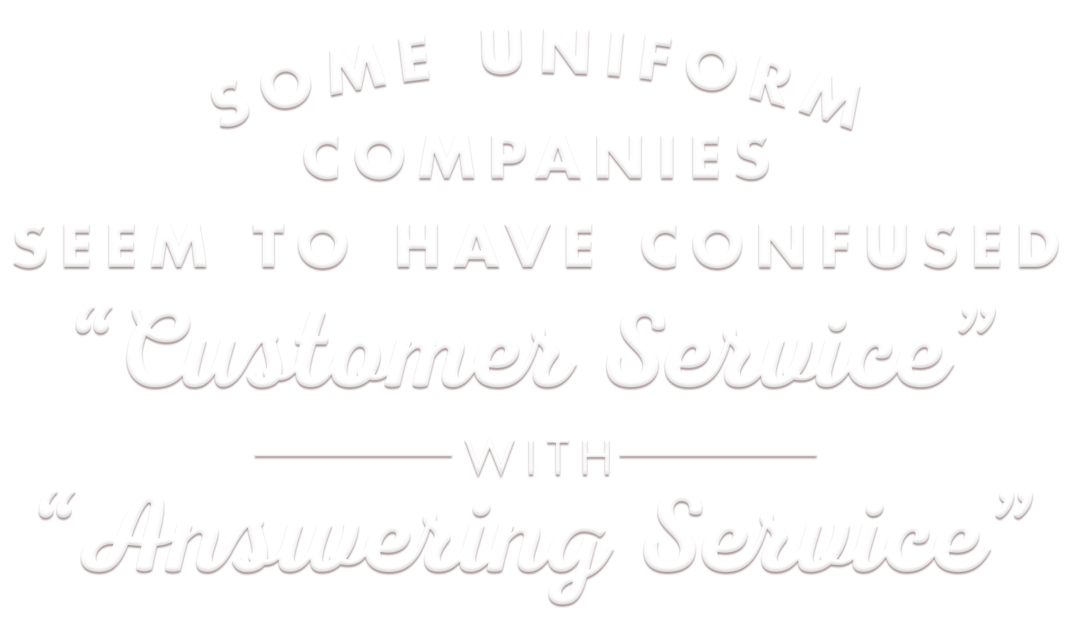 Some uniform companies seem to have confused 'Customer Service' with 'Answering Service'